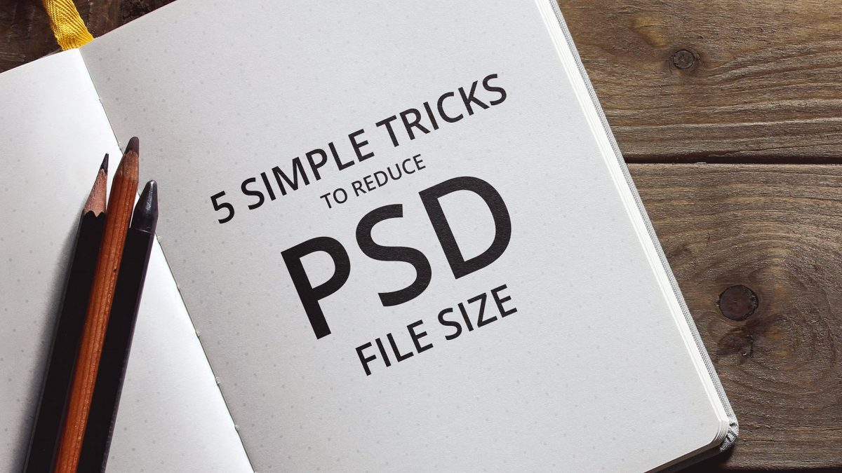 5 Simple Tricks to Reduce Photoshop File Size